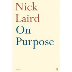 On Purpose, Nick Laird / Faber Poetry.