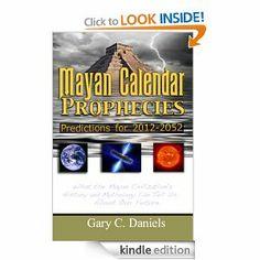 Mayan Calendar Prophecies: Predictions for 2012-2052: Gary C. Daniels: Amazon.com: Kindle Store