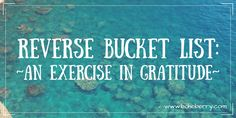 This is so awesome. :) ///Reverse Bucket List - An Exercise in Gratitude