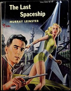 The Last Spaceship by Murray Leinster book cover. Retro futurism back to the future tomorrow tomorrowland space planet age sci-fi pulp flying train airship steampunk dieselpunk alien aliens martian martians BEMs BEM's raygun rayguns Science Fiction Romane, Science Fiction Books, Pulp Fiction, Fiction Novels, Arte Alien, Arte Sci Fi, Sci Fi Art, Sci Fi Novels, Sci Fi Books