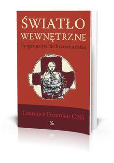 Laurence Freeman OSB Światło wewnętrzne Droga medytacji chrześcijańskiej  http://tyniec.com.pl/product_info.php?cPath=40&products_id=894