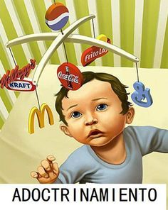 This picture is a great representation of how consumerism affects us from a very young age. Although parents may try and hide their children from consumerism, it is everywhere, and it affects all of us. Protest Kunst, Protest Art, Culture Jamming, Satire, Maslow, Satirical Illustrations, Consumer Culture, Ap Studio Art, Social Art