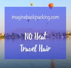 imagine backpacking - travel tips + travel planning Travel Hairstyles, No Heat, Trip Planning, Backpacking, Traveling By Yourself, Travel Tips, How To Plan, Backpacker, Travel Backpack
