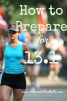 How to Prepare for half marathon 13.1 Where I Need to Be