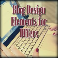 Blog Design Elements for DIYers