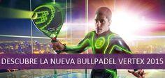 DESCUBRE LA NUEVA VERTEX 2015 Más en http://padelenlared.com/palas-bullpadel/vertex-2015.html