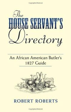 The House Servant's Directory: An African American Butler's 1827 Guide (Dover African-American Books) by Robert Roberts. $5.74. 160 pages. Author: Robert Roberts. Publisher: Dover Publications (April 21, 2006)