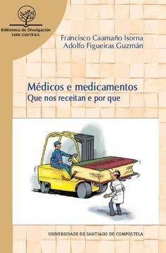 Médicos e medicamentos : que nos receitan e por que. http://kmelot.biblioteca.udc.es/record=b1651757~S12*gag