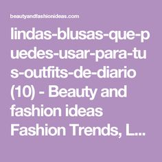lindas-blusas-que-puedes-usar-para-tus-outfits-de-diario (10) - Beauty and fashion ideas Fashion Trends, Latest Fashion Ideas and Style Tips
