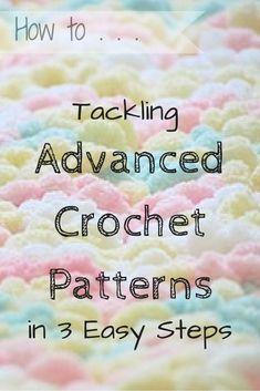 How to Tackle Advanced Crochet Patterns in 3 Easy Steps by Ambassador Crochet ༺✿ƬⱤღ http://www.pinterest.com/teretegui/✿༻
