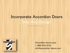 Incorporate Accordion Doors Into Any Design Accordion-doors.com 1-866-815-8151 info@accordion-doors.com