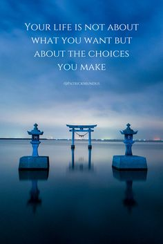 Your life is not about what you want but about the choices you make...