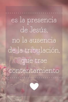 Es la presencia de Jesús, no la ausencia de la tribulación, que trae contentamiento.