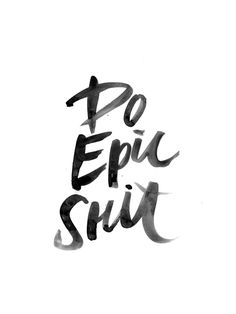 Do epic shit. Graphic: Cargo Collective #JustSayin