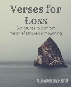 Verses for Loss: Scripture to Comfort the Grief Stricken & Mourning by A Love Worth Living For | The Bible speaks about loss. God has a message for those who mourn.