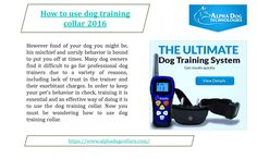 How to use dog training collar -  However fond of your dog you might be, his mischief and unruly behavior is bound to put you off at times. Many dog owners find it difficult to go for professional dog trainers due to a variety of reasons, including lack of trust in the trainer and their exorbitant charges. - https://www.alphadogcollars.com/