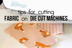 punk projects: Tips for Cutting Fabric on Die Cut Machines