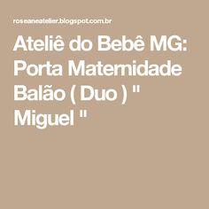 """Ateliê do Bebê MG: Porta Maternidade Balão ( Duo )  """" Miguel """""""