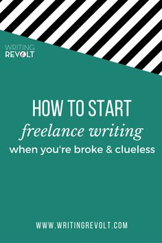Want to start freelancing? Here's how to start freelance writing when you're broke and clueless!