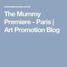 The Mummy Premiere  - Paris | Art Promotion Blog