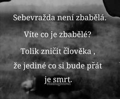 nějaký deep citaty.. proste smutný a jakoby drsny.. doufam ze sem ... Story Quotes, Sad Quotes, True Stories, Quotations, Depression, Self, Mood, Thoughts, Humor