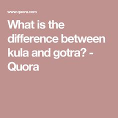What is the difference between kula and gotra? - Quora