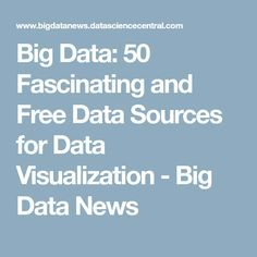 Big Data: 50 Fascinating and Free Data Sources for Data Visualization - Big Data News