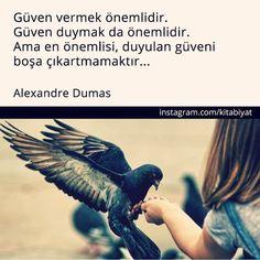 Güven vermek önemlidir.  Güven duymak da önemlidir.  Ama en önemlisi, duyulan güveni boşa çıkarmamaktır...   - Alexandre Dumas  #sözler #anlamlısözler #güzelsözler #manalısözler #özlüsözler #alıntı #alıntılar #alıntıdır #alıntısözler #şiir