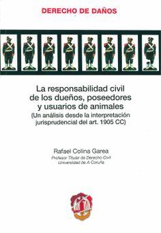 La responsabilidad civil de los dueños, poseedores y usuarios de animales : (un análisis desde la interpretación jurisprudencial del art. 1905 CC) / Rafael Colina Garea. - Madrid : Reus, 2014