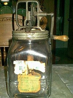 butter churn - Dad always used one like this.... we got the quart jars to shake. LOL