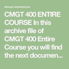 CMGT 400 ENTIRE COURSE In this archive file of CMGT 400 Entire Course you will find the next documents:  CMGT 400 Week 1 DQs.doc CMGT 400 Week 1 IT Security Report.doc CMGT 400 Week 1 Risky Situations.doc CMGT 400 Week 2 Common Information Security Threats.doc CMGT 400 Week 2 DQs.doc CMGT 400 Week 2 Team Top Threats.doc CMGT 400 Week 3 Disaster Securing and Protecting Information.doc CMGT 400 Week 3 DQs.doc CMGT 400 Week 3 Security Considerations.doc CMGT 400 Week 4 DQs.doc CMGT 400 Week 4…