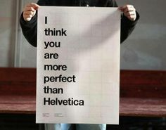 Once upon a time, I worked in a bar in London with a guy who thought Helvetica was the perfect font. Seeing this made me think of him with a smile!