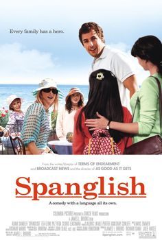 "Spanglish (2004) I have a love/hate relationship with this movie. I love most of the story & the acting, but I HATE the ending. Too much like real life, but I still watch it everytime I find it on tv. One of Adam Sandler's best performances. ""Deborah: How are you nicer than me? John: You didn't set the bar that high."""