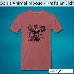 dein Krafttier unterstützt dich in deinem Leben T Shirt Designs, Mens Tops, Moose, Life, Animales, Tee Shirt Designs
