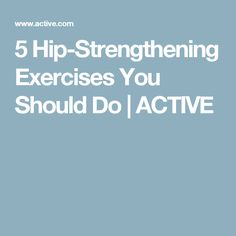 5 Hip-Strengthening Exercises You Should Do | ACTIVE