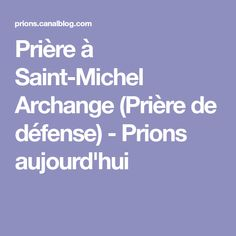 Prière à Saint-Michel Archange (Prière de défense) - Prions aujourd'hui