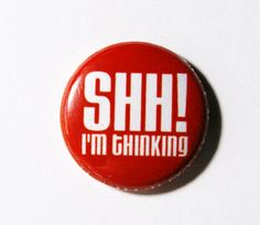Shh I'm Thinking  1 inch Button Pin or Magnet by snottub on Etsy, $1.25