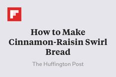How to Make Cinnamon-Raisin Swirl Bread http://flip.it/2vPo2
