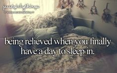 just girly things lol once again, guys apparently aren't included in feeling relieved to sleep in