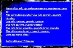 Poema e Versos: Gilcimar  T. Silveira  - Meus olhos não aprenderam...