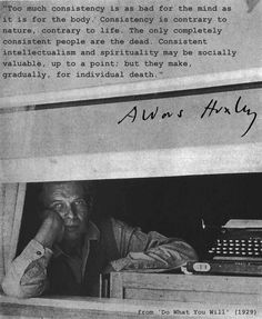 Aldous Huxley on consistency // This applies to any subject Writer Quotes, All Quotes, Lyric Quotes, Body Quotes, Lyrics, Spirit Quotes, Love Words, Beautiful Words, Beautiful Mind