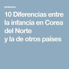 10Diferencias entre lainfancia enCorea del Norte yladeotros países