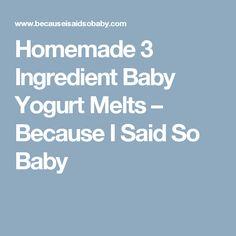 Homemade 3 Ingredient Baby Yogurt Melts – Because I Said So Baby
