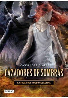 Cazadores de sombras 6; Ciudad de fuego celestial de Cassandra Clare