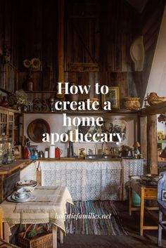 Tips on how to create your own home apothecary with natural remedies ( like herbs and essential oils)