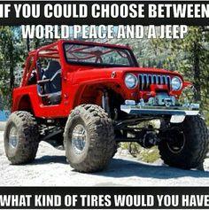 Si pudieras elegir entre la paz en el mundo y un Jeep, ¿qué tipo de neumáticos le pondrías?