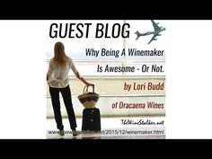 "GUEST BLOG: ""Why Being A Winemaker Is Awesome - Or Not"" by Lori of Dracaena Wines ~ The Wine Stalker - A blog for WINE GEEKS & WINE LOVERS. #wine #education #making"