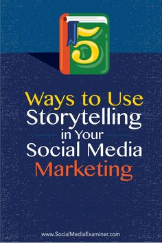 5 Ways to Use Storytelling in Your Social Media Marketing : Social Media…