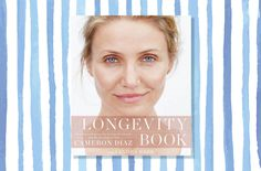 Cameron Diaz Goes Almost Makeup-Free on Cover of Her New Book About—What Else?—Aging Gracefully Cameron Diaz, The Longevity Book