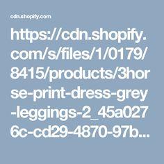 https://cdn.shopify.com/s/files/1/0179/8415/products/3horse-print-dress-grey-leggings-2_45a0276c-cd29-4870-97bc-57fdbf0c6fba_1024x1024.jpg?v=1434543606